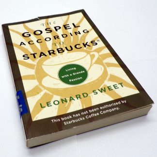 The Gospel According to Starbucks Paperback by Leonard I. Sweet