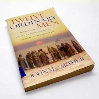 Twelve Ordinary Men: How the Master Shaped His Disciples for Greatness, and What He Wants to Do with You Paperback by John MacArthur